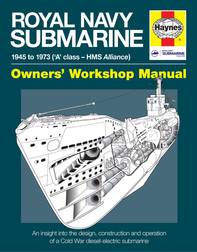 ROYAL NAVY SUBMARINE OWNER'S WORKSHOP MANUAL 1945 TO 1973 ('A' Class-HMS  Alliance)